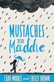 MUSTACHES FOR MADDIE by Chad Morris