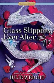 GLASS SLIPPERS, EVER AFTER, AND ME  by Julie Wright