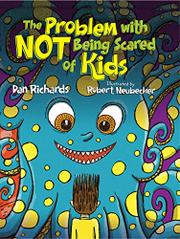 THE PROBLEM WITH NOT BEING SCARED OF KIDS by Dan Richards