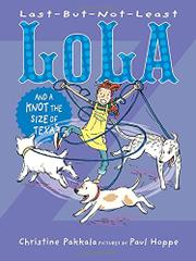 LAST-BUT-NOT-LEAST LOLA AND A KNOT THE SIZE OF TEXAS by Christine Pakkala