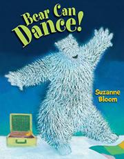 BEAR CAN DANCE! by Suzanne Bloom