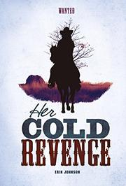 HER COLD REVENGE by Erin Johnson
