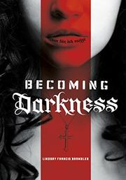 BECOMING DARKNESS by Lindsay Francis Brambles