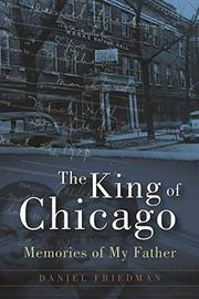 THE KING OF CHICAGO by Dan Friedman