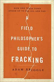 A FIELD PHILOSOPHER'S GUIDE TO FRACKING by Adam Briggle