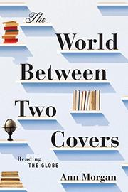 THE WORLD BETWEEN TWO COVERS by Ann Morgan