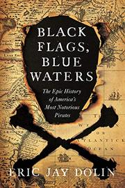 BLACK FLAGS, BLUE WATERS by Eric Jay Dolin