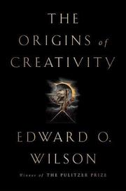 THE ORIGINS OF CREATIVITY by Edward O. Wilson