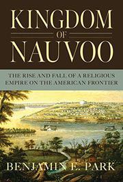 KINGDOM OF NAUVOO by Benjamin E. Park