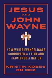 JESUS AND JOHN WAYNE by Kristin Kobes Du Mez