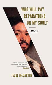 WHO WILL PAY REPARATIONS ON MY SOUL? by Jesse McCarthy