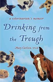 DRINKING FROM THE TROUGH by Mary E.  Carlson