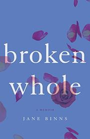 BROKEN WHOLE by Jane  Binns