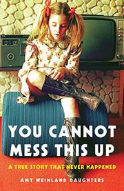 YOU CANNOT MESS THIS UP by Amy Weinland  Daughters