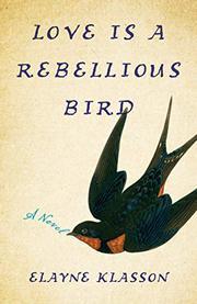 LOVE IS A REBELLIOUS BIRD by Elayne  Klasson