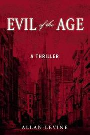 EVIL OF THE AGE by Allan Levine