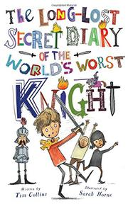 THE LONG-LOST SECRET DIARY OF THE WORLD'S WORST KNIGHT by Tim  Collins