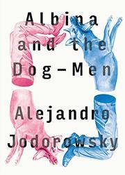 ALBINA AND THE DOG-MEN by Alejandro Jodorowsky