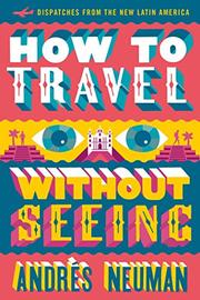 HOW TO TRAVEL WITHOUT SEEING by Andrés Neuman