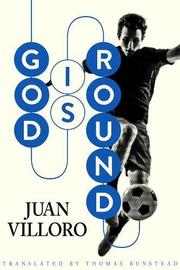 GOD IS ROUND by Juan Villoro