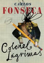 COLONEL LAGRIMAS by Carlos  Fonseca