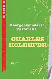 GEORGE SAUNDERS' <i>PASTORALIA</i> by Charles Holdefer