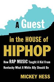 A GUEST IN THE HOUSE OF HIP-HOP by Mickey Hess