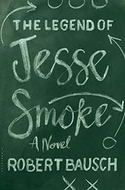 THE LEGEND OF JESSE SMOKE by Robert Bausch