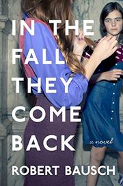 IN THE FALL THEY COME BACK by Robert Bausch
