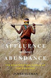 AFFLUENCE WITHOUT ABUNDANCE by James  Suzman