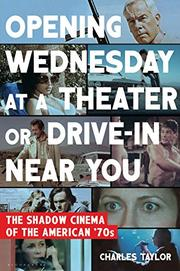 OPENING WEDNESDAY AT A THEATER OR DRIVE-IN NEAR YOU by Charles Taylor