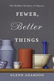 FEWER, BETTER THINGS by Glenn Adamson