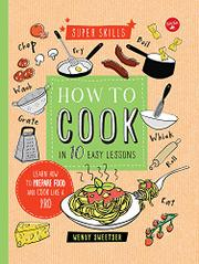 HOW TO COOK IN 10 EASY LESSONS by Wendy Sweetser