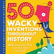 50 WACKY INVENTIONS THROUGHOUT HISTORY by Joe Rhatigan