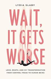 WAIT, IT GETS WORSE by Lydia  Slaby