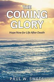 THE COMING GLORY by Paul W. Swets
