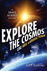 EXPLORE THE COSMOS LIKE NEIL DEGRASSE TYSON by CAP Saucier