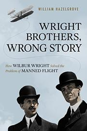 WRIGHT BROTHERS, WRONG STORY by William Hazelgrove