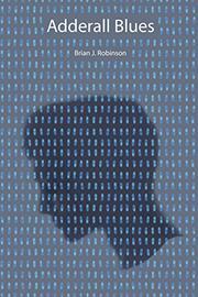 ADDERALL BLUES by Brian J. Robinson