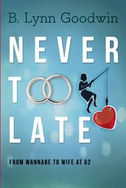 NEVER TOO LATE by B. Lynn  Goodwin