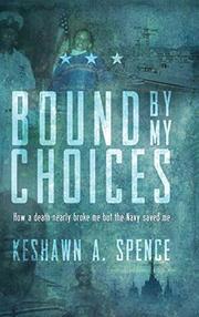 BOUND BY MY CHOICES by Keshawn A. Spence