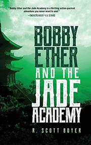 BOBBY ETHER AND THE JADE ACADEMY by R Scott Boyer