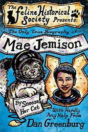 THE ONLY TRUE BIOGRAPHY OF MAE JEMISON BY SNEEZE, HER CAT by Dan Greenburg