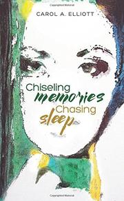 Chiseling Memories, Chasing Sleep by Carol A. Elliott