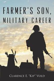 FARMER'S SON, MILITARY CAREER by Clarence  Vold