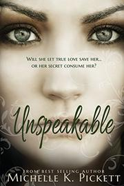 UNSPEAKABLE by Michelle K. Pickett