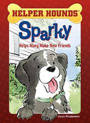 SPARKY HELPS MARY MAKE FRIENDS by Caryn Rivadeneira