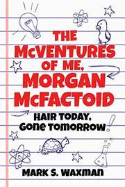 THE MCVENTURES OF ME, MORGAN MCFACTOID by Mark S. Waxman