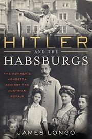 HITLER AND THE HABSBURGS by James Longo
