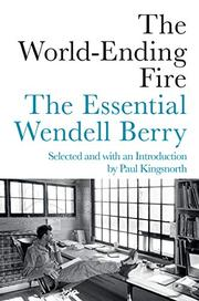 THE WORLD-ENDING FIRE by Wendell Berry
